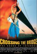 Crossing the Bridge: The Sound of Istanbul (2006) Poster #1 Thumbnail