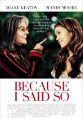 Because I Said So (2007) Poster #1 Thumbnail