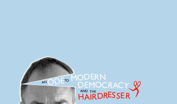 An Ode to Modern Democracy and the Hairdresser Poster #1