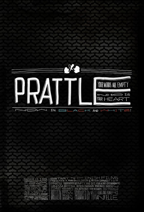 Prattle: Your Words Are Empty And So Is Your Heart (now in black and white!) Poster #1