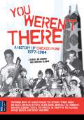 You Weren't There: A History of Chicago Punk 1977 to 1984 (2009) Poster #1 Thumbnail