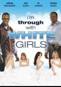 I'm Through with White Girls (2007) Poster #1 Thumbnail