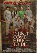 I Didn't Come Here to Die (2010) Poster #1 Thumbnail