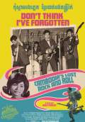 Don't Think I've Forgotten: Cambodia's Lost Rock and Roll (2014) Poster #1 Thumbnail