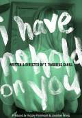 I Have No Hold on You (2012) Poster #1 Thumbnail