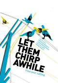 Let Them Chirp Awhile (2008) Poster #1 Thumbnail