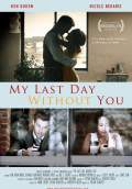 My Last Day Without You (2011) Poster #1 Thumbnail
