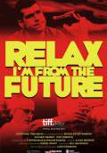 Relax, I'm From The Future (2013) Poster #1 Thumbnail
