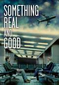 Something Real and Good (2013) Poster #1 Thumbnail
